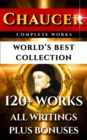 Chaucer Complete Works - World's Best Collection : 120+ Works - All Geoffrey Chaucer's Poems, Poetry, Stories, Canterbury Tales, Major and Minor Works Plus Annotations, Biography & All Additional Chau - eBook