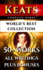 John Keats Complete Works - World's Best Collection : 50+ Works - All Poems, Poetry, Posthumous Works, Letters & Rarities Plus Biography and Bonuses - eBook
