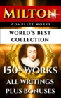 John Milton Complete Works - World's Best Collection : 150+ Works - All Poems, Poetry, Prose, Plays, Fiction, Non-Fiction, Letters Plus Biography and Bonuses - eBook