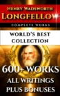 Longfellow Complete Works - World's Best Collection : 600+ Works - All Henry Wadsworth Longfellow Poems, Poetry, Translations, Novels Including Evangeline, Hiawatha, Hyperion, Inferno Plus Biography & - eBook