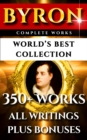 Lord Byron Complete Works - World's Best Collection : 350+ Works - All Poetry, Poems, Plays, Rarities Incl. Don Juan, Manfred, The Gauier Plus Biography and Bonuses - eBook