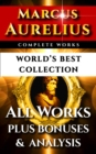 Marcus Aurelius Complete Works - World's Best Collection : All Works - Meditations, Teachings, Stoic Philosophy Plus Biography, Bonus Interpretation & Stoicism Analysis - eBook