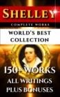 Percy Bysshe Shelley Complete Works - World's Best Collection : 150+ Works - All Poetry, Poems, Rarities Plus Biography and Bonuses - eBook