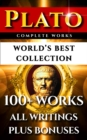 Plato Complete Works - World's Best Collection : 100+ Works - All Works & Writings Incl. Republic, Symposium, Apology, Statesman, Crito, Platonism Plus Biography and Bonuses - eBook