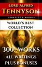 Tennyson Complete Works - World's Best Collection : 300+ Works - Alfred Lord Tennyson's Complete Poems, Poetry, Epics, Plays and Writings Plus Biography, Annotations & Bonuses - eBook