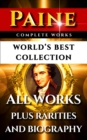 Thomas Paine Complete Works - World's Best Collection : All Works - Common Sense, Age Of Reason, Crisis, The Rights Of Man, Agragian Justice & Short Writings Plus Biography and Bonuses - eBook