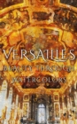 Versailles Beauty Through Watercolors - eBook