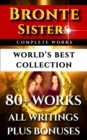 Bronte Sisters Complete Works - World's Best Collection : 80+ Works of Charlotte Bronte, Anne Bronte, Emily Bronte - All Books, Poetry & Rarities Plus Biography and Bonuses - eBook