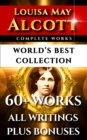 Louisa May Alcott Complete Works - World's Best Collection : 60+ Works - All Books, Poetry, Shorts, Rarities Incl. Little Women, Little Men, Good Wives, Eight Cousins, Rose In Bloom Plus Biography - eBook