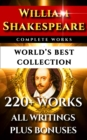 William Shakespeare Complete Works - World's Best Collection : 220+ Plays, Sonnets, Poetry Inc. the rare Apocryphal Plays Plus Commentaries of Works, Full Biography and More - eBook