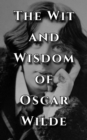The Wit and Wisdom of Oscar Wilde : Inspiring and Amazing Quotes from an Icon - eBook