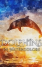 Dolphins In Watercolors - eBook