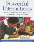 Powerful Interactions : How to Connect with Children to Extend Their Learning - Book