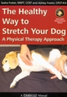 THE HEALTHY WAY TO STRETCH YOUR DOG : A PHYSICAL THERAPY APPROACH - eBook