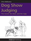 DOG SHOW JUDGING : THE GOOD, THE BAD, AND THE UGLY - eBook