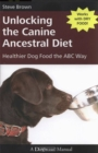 UNLOCKING THE CANINE ANCESTRAL DIET : HEALTHIER DOG FOOD THE ABC WAY - eBook
