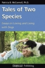 TALES OF TWO SPECIES : ESSAYS ON LOVING AND LIVING WITH DOGS - eBook