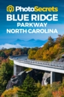 Photosecrets Blue Ridge Parkway North Carolina : Where to Take Pictures: A Photographer's Guide to the Best Photography Spots - Book