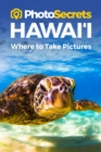 Photosecrets Hawaii : Where to Take Pictures: A Photographer's Guide to the Best Photo Spots - Book
