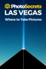 Photosecrets Las Vegas : Where to Take Pictures: A Photographer's Guide to the Best Photography Spots - Book