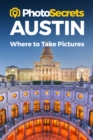 Photosecrets Austin : Where to Take Pictures: A Photographer's Guide to the Best Photo Spots - Book