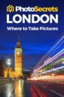 Photosecrets London : Where to Take Pictures: A Photographer's Guide to the Best Photography Spots - Book