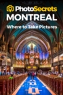 Photosecrets Montreal : Where to Take Pictures: A Photographer's Guide to the Best Photo Spots - Book