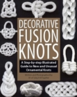 Decorative Fusion Knots : A Step-by-Step Illustrated Guide to Unique and Unusual Ornamental Knots - eBook
