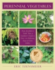 Perennial Vegetables : From Artichokes to Zuiki Taro, A Gardener's Guide to Over 100 Delicious and Easy to Grow Edibles - Book