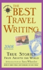 The Best Travel Writing 2008 : True Stories from Around the World - eBook