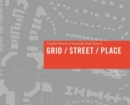 Grid/ Street/ Place : Essential Elements of Sustainable Urban Districts - Book