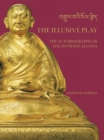 The Illusive Play : The Autobiography of the Fifth Dalai Lama - Book