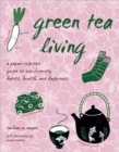 Green Tea Living : A Japan-Inspired Guide to Eco-friendly Habits, Health, and Happiness - Book