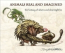 Animals Real and Imagined : Fantasy of What is and What Might be - Book