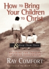 How to Bring Your Children to Christ...& Keep Them There : Avoiding the Tragedy of False Conversion - eBook