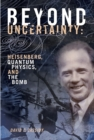 Beyond Uncertainty : Heisenberg, Quantum Physics, and The Bomb - eBook