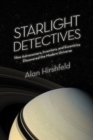 Starlight Detectives : How Astronomers, Inventors, and Eccentrics Discovered the Modern Universe - eBook