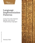 Language Implementation Patterns : Techniques for Implementing Domain-Specific Languages - Book