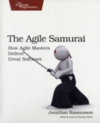 The Agile Samurai : How Agile Masters Deliver Great Software - Book