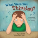 What Were You Thinking? : A Story About Learning to Control Your Impulses - Book