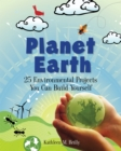 Planet Earth : 24 Environmental Projects You Can Build Yourself - eBook