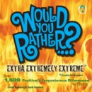 Would You Rather...? Extra Extremely Extreme Edition : More than 1,200 Positively Preposterous Questions to Ponder - eBook