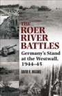 Roer River Battles : Germany's Stand at the Westwall, 1944-45 - eBook