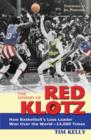 The Legend of Red Klotz : How Basketball's Loss Leader Won Over the World-14,000 Times - eBook