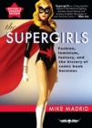 The Supergirls : Feminism, Fantasy, and the History of Comic Book Heroines (Revised and Updated) - eBook