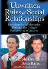 The Unwritten Rules of Social Relationships : Decoding Social Mysteries Through the Unique Perspectives of Autism - eBook