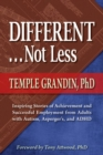 Different . . . Not Less : Inspiring Stories of Achievement and Successful Employment from Adults with Autism, Asperger's, and ADHD - eBook