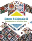 Scraps and Shirttails II : Continuing the Art of Quilting Green - Book