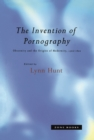 The Invention of Pornography, 1500--1800 : Obscenity and the Origins of Modernity - eBook