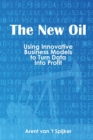 New Oil : Using Innovative Business Models to Turn Data into Profit - Book
